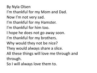 By  Nyla  Olsen I�m thankful for my Mom and Dad. Now I�m not very sad.