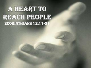 A Heart To Reach People 2Corinthians 12:11-21