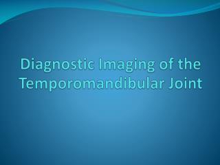 Diagnostic Imaging of the Temporomandibular  Joint