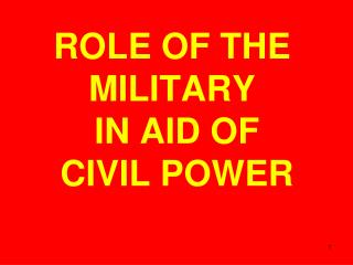ROLE OF THE MILITARY  IN AID OF  CIVIL POWER