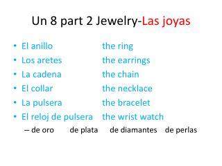 Un  8 part 2 Jewelry- Las  joyas