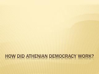 How did Athenian Democracy work?