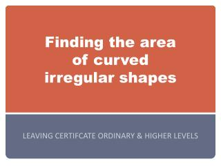 Finding the area  of curved  irregular shapes