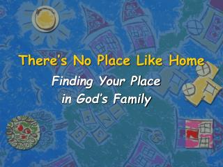 There�s No Place Like Home