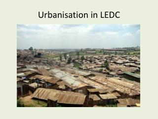 Urbanisation in LEDC