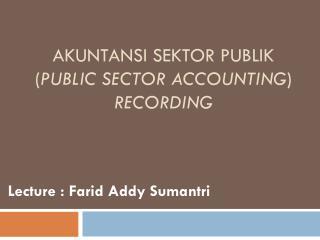 AKUNTANSI SEKTOR PUBLIK ( Public Sector Accounting ) Recording