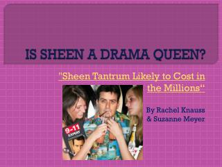 IS SHEEN A DRAMA QUEEN?