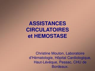 ASSISTANCES CIRCULATOIRES  et HEMOSTASE
