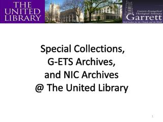 Special Collections,  G-ETS Archives,  and NIC Archives  @ The United Library