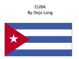 CUBA By  Deja  Long