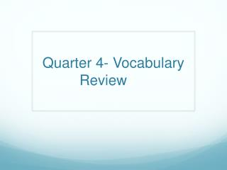 Quarter 4- Vocabulary Review