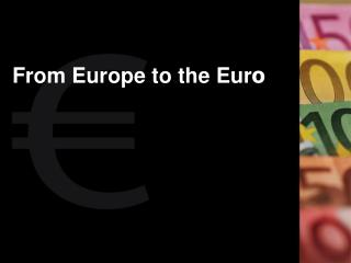 From Europe to the Eur o