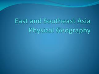 East and Southeast Asia Physical Geography