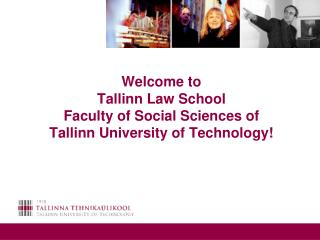 Welcome to Tallinn Law School Faculty of Social Sciences of Tallinn University of Technology!