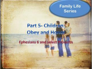Part 5- Children: Obey and Honor