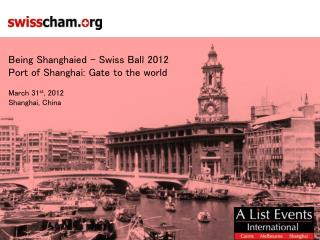 Being  Shanghaied – Swiss Ball 2012 Port of Shanghai: Gate to the world  March 31 st , 2012