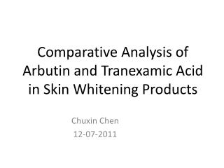 Comparative Analysis of  Arbutin  and  T ranexamic  Acid in Skin  W hitening  P roducts