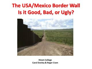 The USA/Mexico Border Wall Is it Good, Bad, or Ugly?