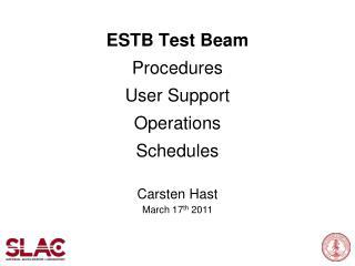 ESTB Test Beam  Procedures User Support Operations Schedules