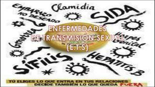 ENFERMEDADES  DE TRANSMISIÓN SEXUAL (E.T.S)