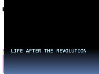 Life after  the Revolution