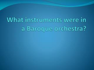 What instruments were in a Baroque orchestra?
