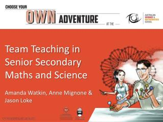 Team Teaching in Senior Secondary Maths and Science Amanda Watkin, Anne Mignone & Jason Loke