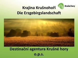 Krajina Krušnohoří Die  Erzgebirgslandschaft Destinační agentura Krušné hory o.p.s.
