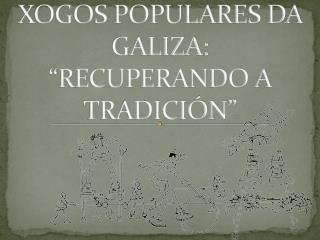 """XOGOS POPULARES DA GALIZA: """"RECUPERANDO A TRADICIÓN"""""""