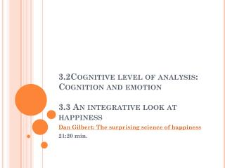 3.2Cognitive level of analysis: Cognition and emotion 3.3 An integrative look at happiness