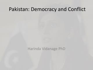 Pakistan: Democracy and Conflict