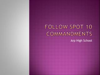 Follow Spot 10 Commandments