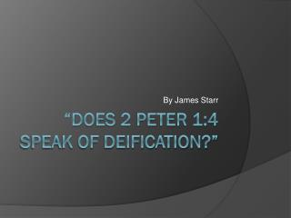 """Does 2 Peter 1:4 speak of deification?"""