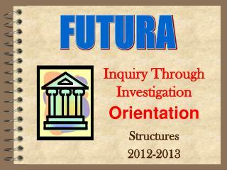 Inquiry Through Investigation Orientation Structures 2012-2013