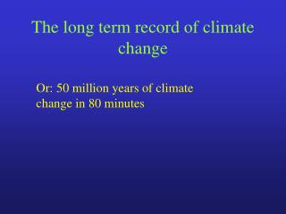 The long term record of climate change