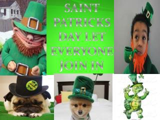SAINT PATRICKS DAY LET EVERYONE JOIN IN