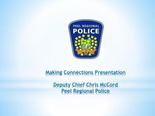 Making Connections Presentation Deputy Chief Chris McCord Peel Regional Police
