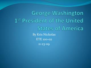 George Washington 1 st  President of the United States of America