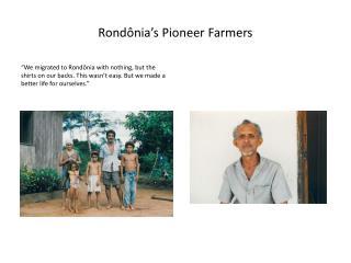 Rondônia's  Pioneer Farmers