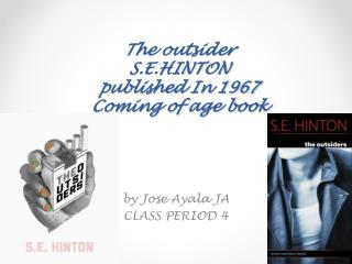 The outsider S.E.HINTON published In 1967 C oming of age book