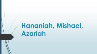 Hananiah ,  Mishael ,  Azariah