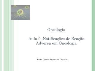 Oncologia Aula 9: Notificações de Reação Adversa em Oncologia