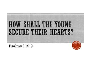 How Shall the Young Secure Their Hearts?