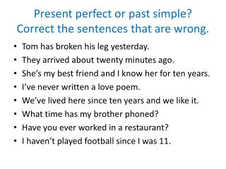 Present perfect  or  past simple ? Correct  the  sentences that  are wrong.
