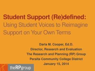 Student Support ( Re)defined: Using Student  Voices to  Reimagine Support on  Your  Own Terms