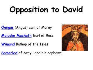 Óengus  (Angus)  Earl of Moray  Malcolm  Macheth Earl of Ross Wimund  Bishop  of the  Isles