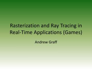 Rasterization  and Ray  Tracing in Real-Time Applications (Games)