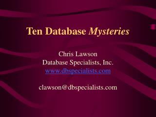 Ten Database Mysteries  Chris Lawson Database Specialists, Inc. dbspecialists  clawsondbspecialists