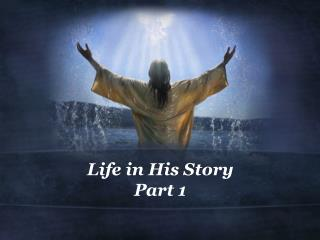 Life in His Story Part  1