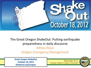 The Great Oregon ShakeOut:  Putting earthquake preparedness in daily discourse Althea Rizzo